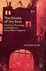 The Smoke of the Soul: Medicine, Physiology and Religion in Early Modern England