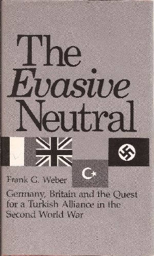The Evasive Neutral: Germany, Britain and the Quest for a Turkish Alliance in the Second World War by Frank G. Weber (June 19,1985)