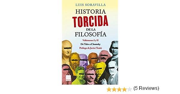 Historia torcida de la Filosofía: De Tales a Chomsky (Principal de los Libros) eBook: Soravilla, Luis, Soravilla Españo, Luis: Amazon.es: Tienda Kindle