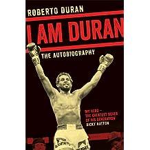I Am Duran: The Autobiography of Roberto Duran