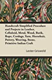 Handicraft Simplified Procedure and Projects in Leather, Celluloid, Metal, Wood, Batik, Rope, Cordage, Yarn, Horsehair, Pottery, Weaving, Stone, Primi, Lester Griswold, 1447421752