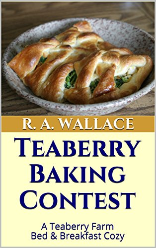 Teaberry Baking Contest (A Teaberry Farm Bed & Breakfast Cozy Book 4) by [Wallace, R. A.]