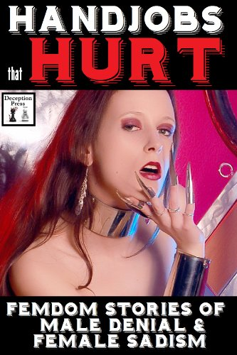 Handjobs that Hurt: Forced Femme Stories of Male Denial and Female Sadism