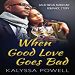 When Good Love Goes Bad: An African American Romance Story : Real Love for the Soul, Book 1 | Kalyssa Powell