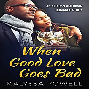 When Good Love Goes Bad: An African American Romance Story Audiobook