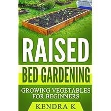 Raised Bed Gardening: Growing Vegetables for Beginners