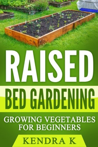 Raised Bed Gardening: Growing Vegetables for Beginners ()