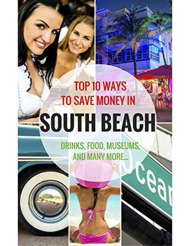 Top 10 Ways To Save Money While Visiting South Beach (Top 5 Places To Visit In Miami)