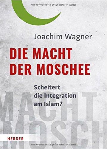 Die Macht Der Moschee  Scheitert Die Integration Am Islam