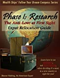 The Anti-Love at First Sight Expat Relocation Guide - Phase 1: Research (Wealth Ships' Follow Your Dream Compass Series)