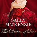 The Duchess of Love: Duchess of Love Series, A Prequel Audiobook by Sally MacKenzie Narrated by Abby Craden