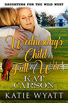 Download for free Mail Order Bride: Wednesday's Child is Full of Woe: Clean and Wholesome Historical Romance