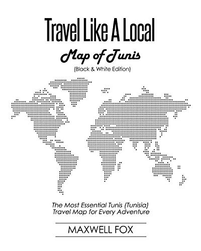 Travel Like a Local - Map of Tunis (Black and White Edition): The Most Essential Tunis (Tunisia) Travel Map for Every Adventure