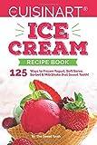 Our Cuisinart Ice Cream Recipe Book: 125 Ways to Frozen Yogurt, Soft Serve, Sorbet or MilkShake that Sweet Tooth! (Sweet Tooth Endulgences) (Volume 1)