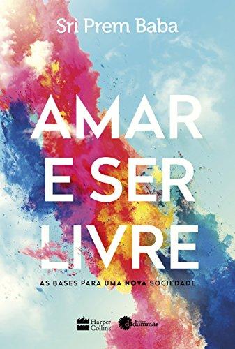 eBook Amar e ser livre: AS BASES PARA UMA NOVA SOCIEDADE