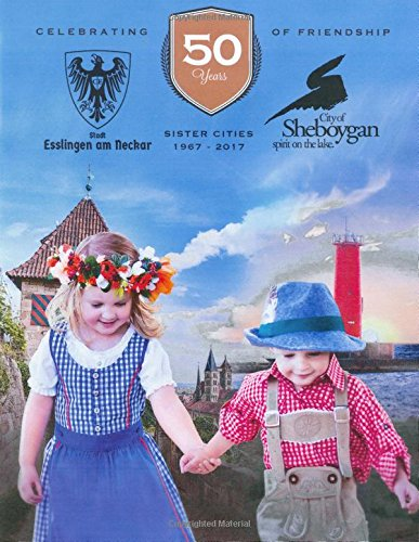 Read Online Celebrating 50 Years of Friendship: Sister Cities, Esslingen and Sheboygan pdf epub