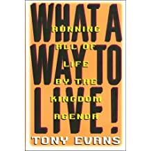 What a Way to Live: Running All of Life by the Kingdom Agenda by Anthony T. Evans (1997-06-03)