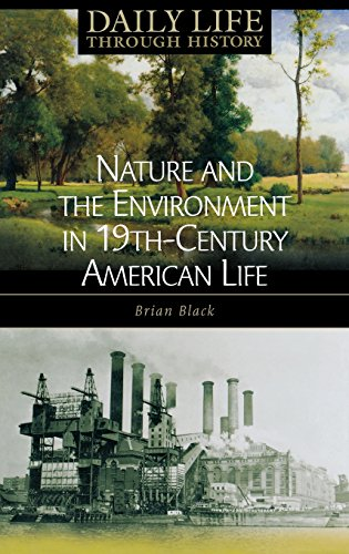Nature and the Environment in Nineteenth-Century American Life (The Greenwood Press Daily Life Through History Series: N