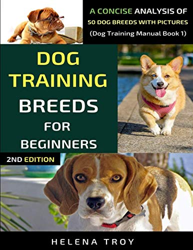 Dog Training Breeds For Beginners: A Concise Analysis Of 50 Dog Breeds With Pictures (Dog Training Manual) (Best Dog Breeds For Beginners)