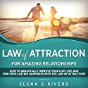 Law of Attraction for Amazing Relationships: How to Drastically Improve Your Love Life and Find Ever-Lasting Happiness with the Law of Attraction! Audiobook by Elena G. Rivers Narrated by Bo Morgan