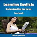 Learning English: Understanding the News, Section 3 Audiobook by Zhanna Hamilton Narrated by Brian Landrum