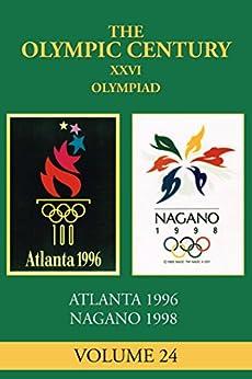 XXVI Olympiad: Atlanta 1996, Nagano 1998 (The Olympic Century Book 24) by [Posey, Carl]