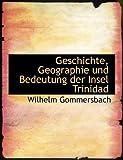 Geschichte, Geographie und Bedeutung der Insel Trinidad, Wilhelm Gommersbach, 0554735377