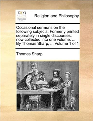 Book Occasional sermons on the following subjects. Formerly printed separately in single discourses, now collected into one volume. ... By Thomas Sharp, ... Volume 1 of 1