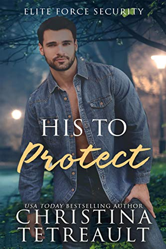 His To Protect (Elite Force Security Book 2) by [Tetreault, Christina]