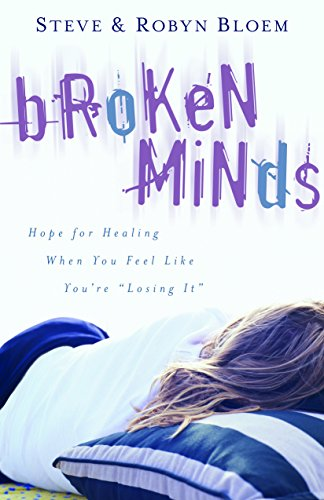 Broken Minds: Hope for Healing When You Feel Like You're Losing It by [Bloem, Steve]