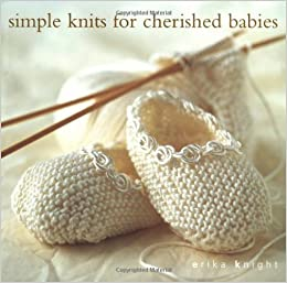 cb4c687a68bbfb Simple Knits for Cherished Babies  Erika Knight  9781855859265  Amazon.com   Books