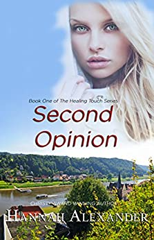 Second Opinion: Book One of The Healing Touch by [Alexander, Hannah]