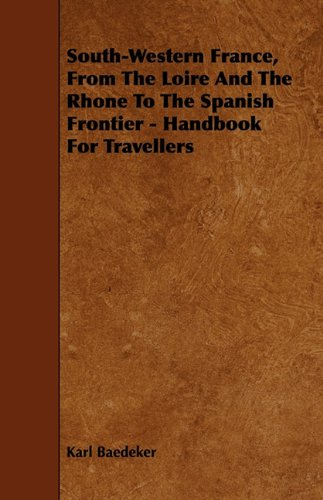 Download South-Western France, From The Loire And The Rhone To The Spanish Frontier - Handbook For Travellers ebook