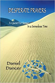 Desperate Prayers: A Quest For Sense In A Senseless Time