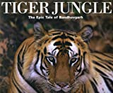 Tiger Jungle: The Epic Tale of Bandhavgarh