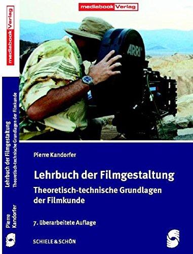Lehrbuch der Filmgestaltung: Theoretisch-technische Grundlagen der Filmkunde