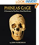 Phineas Gage: A Gruesome but True Sto...