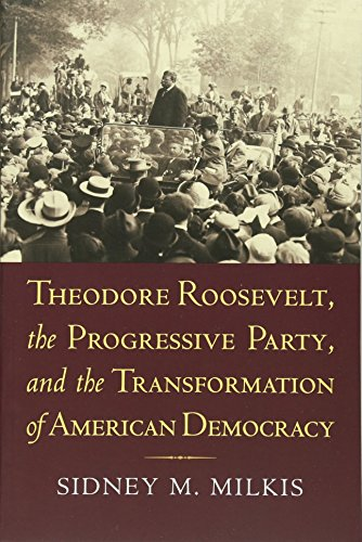 Theodore Roosevelt, the Progressive Party, and the...