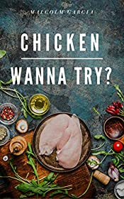 Chicken.Wanna try?: 30 step-by-step chicken recipes of wings, legs, nuggets and casserole