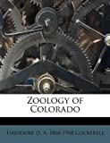 Zoology of Colorado, Theodore D. A. 1866-1948 Cockerell, 1179563204