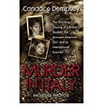 Murder in Italy: The Shocking Slaying of a British Student, the Accused American Girl, and an International Scandal by Candace Dempsey front cover