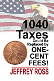1040 Taxes Could Be Replaced by One-Cent Fees!