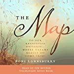 The Map: To Our Responsive Universe, Where Dreams Really Do Come True! | Boni Lonnsburry