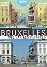 Bruxelles vue par les peintres : promenades au c?ur de la ville par Fabien De Roose