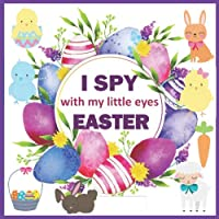 I Spy With My Little Eye Easter: A Fun Guessing Game Book For 2-5 Year Old | An Interactive Picture Book For Little Kids, Toddles & Preschool Kids (Easter Activity Book)