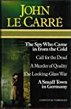 John Le Carre : Five Complete Novels (The spy who came in from the cold : Call for the dead ; A murder of quality ; The looking-glass war ; A small town in Germany)