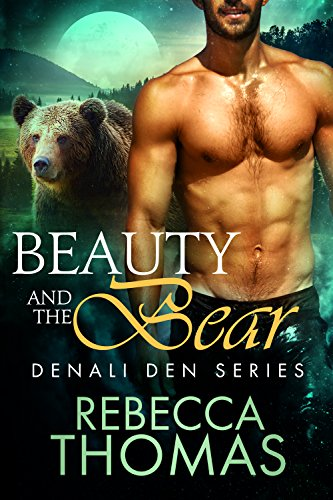 Beauty and the Bear (Denali Den Book 1) by [Thomas, Rebecca]