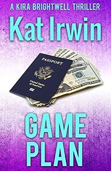 Game Plan (A Kira Brightwell Thriller Novel, Book 4) by [Irwin, Kat]