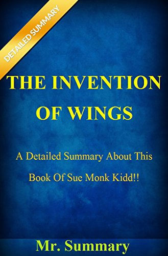 The Invention of Wings: A Detailed Summary About This Book Of Sue Monk Kidd!! (The Invention of Wings: A Detailed Summary About This Novel; Audiobook, Audible)