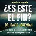 Es Este El Fin? [Is This the End?]: Señales de la providencia divina en un nuevo mundo preocupante [Signs of Divine Providence in a Troubling New World] Audiobook by David Jeremiah Narrated by Gerardo Prat